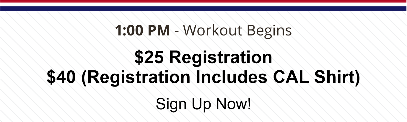 1pm workout begins. $25 registration or $40 with CAL shirt