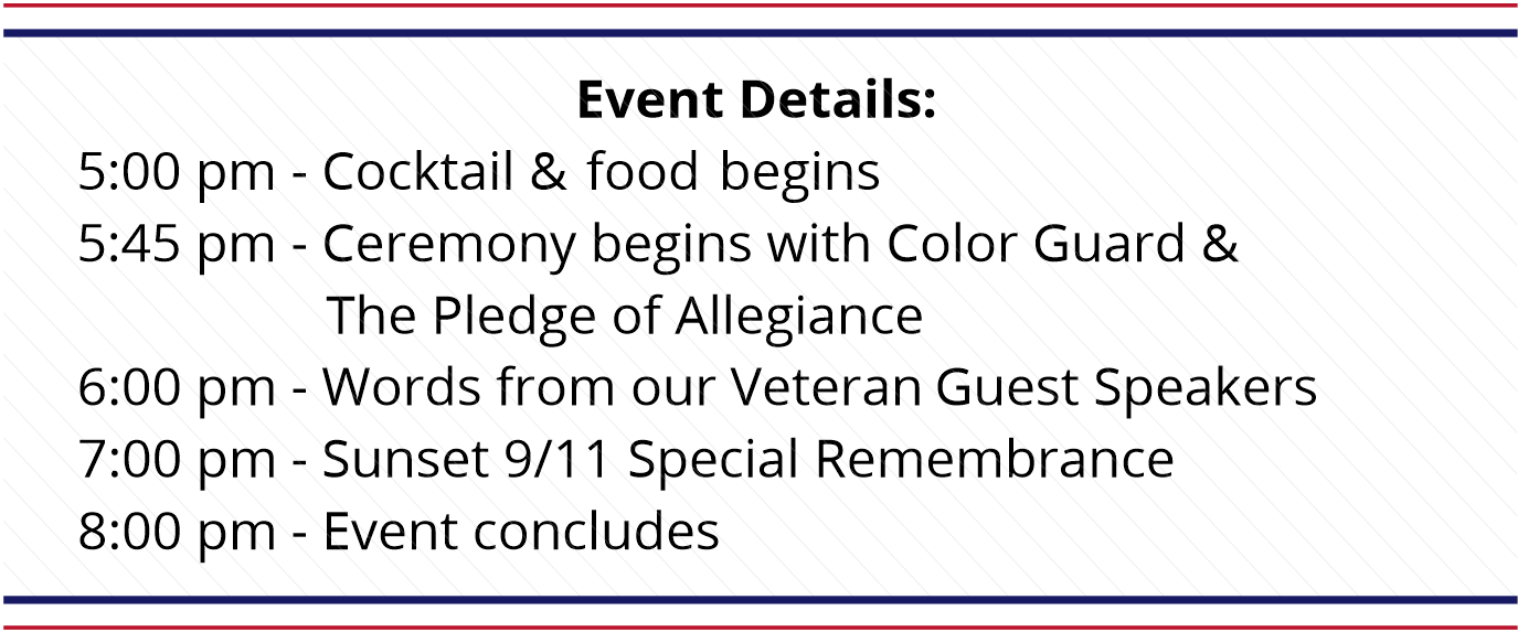 5PM Cocktail and Food Begins. 5:45 ceremony with color guard and pledge. 6pm veteran speakers